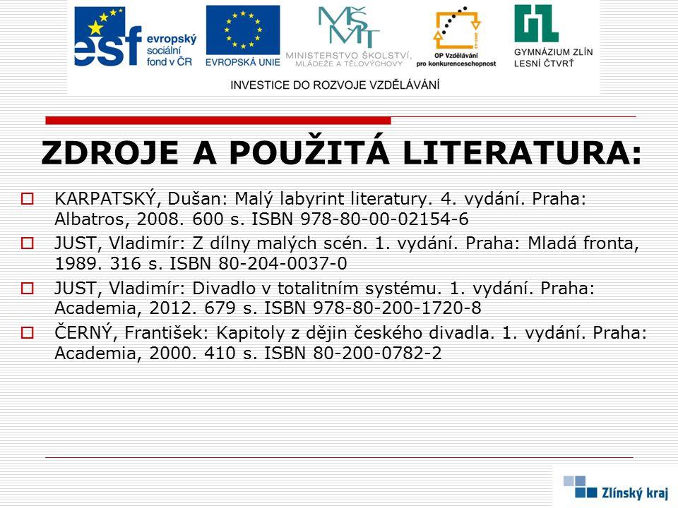 ZDROJE A POUŽITÁ LITERATURA:  KARPATSKÝ, Dušan: Malý labyrint literatury. 4. vydání. Praha: Albatros, 2008. 600 s. ISBN 978-80-00-02154-6  JUST, Vla