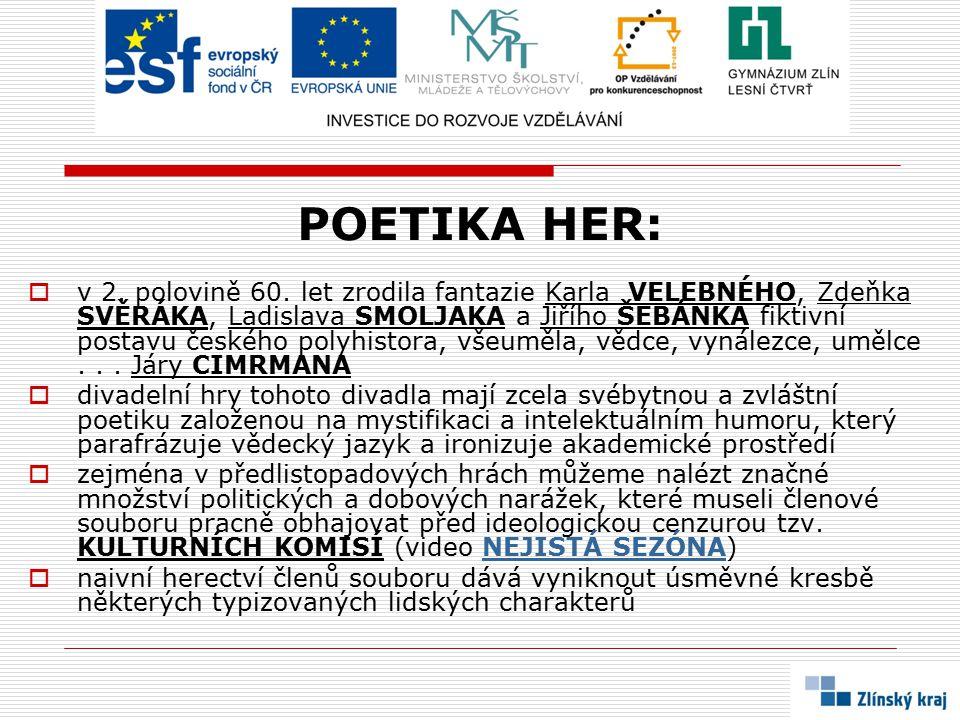 ODPOVĚDI NA OTÁZKY:  Zdeněk SVĚRÁK a Ladislav SMOLJAK  Všechny postavy (i ty ženské) hrají muži a nikdo z nich nemá herecké vzdělání.