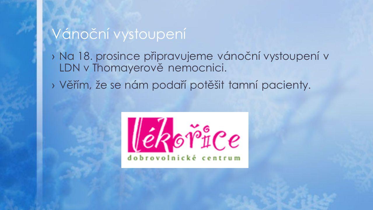 ›Na 18. prosince připravujeme vánoční vystoupení v LDN v Thomayerově nemocnici.