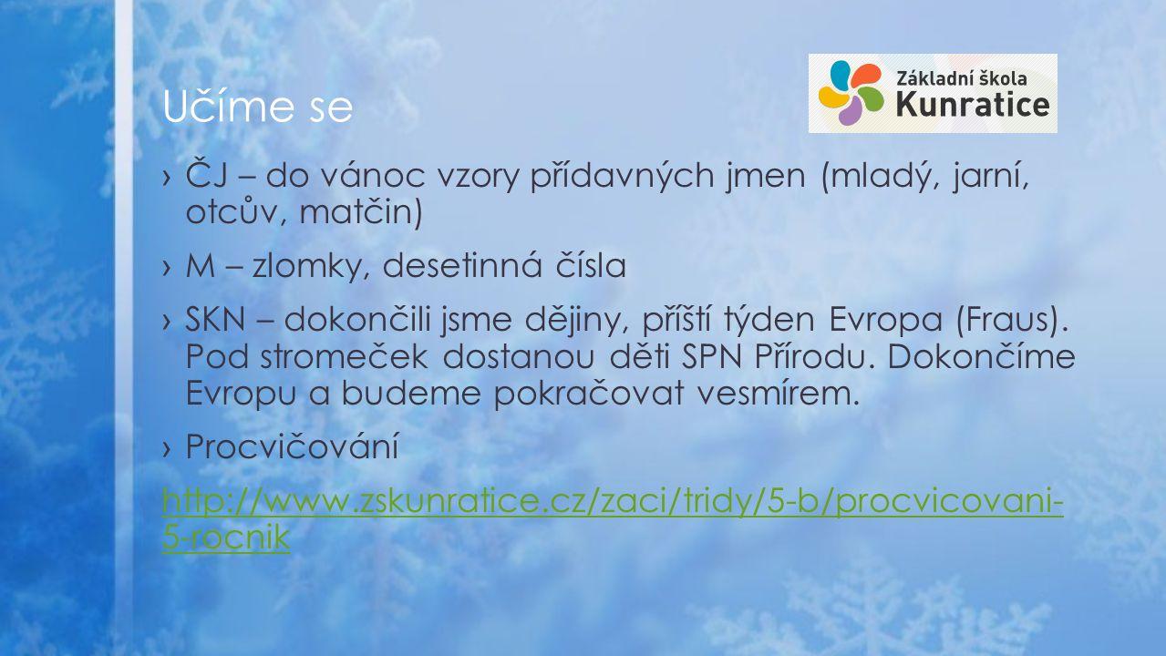 ›ČJ – do vánoc vzory přídavných jmen (mladý, jarní, otcův, matčin) ›M – zlomky, desetinná čísla ›SKN – dokončili jsme dějiny, příští týden Evropa (Fraus).