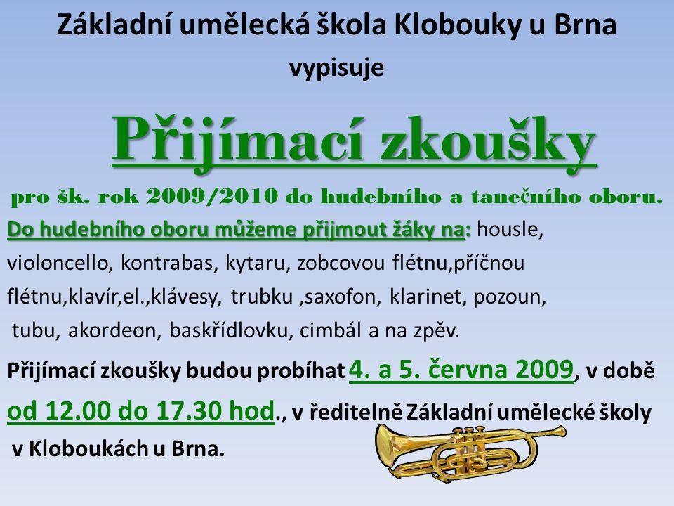 Základní umělecká škola Klobouky u Brna vypisuje P ř ijímací zkoušky P ř ijímací zkoušky pro šk. rok 2009/2010 do hudebního a tane č ního oboru. Do hu