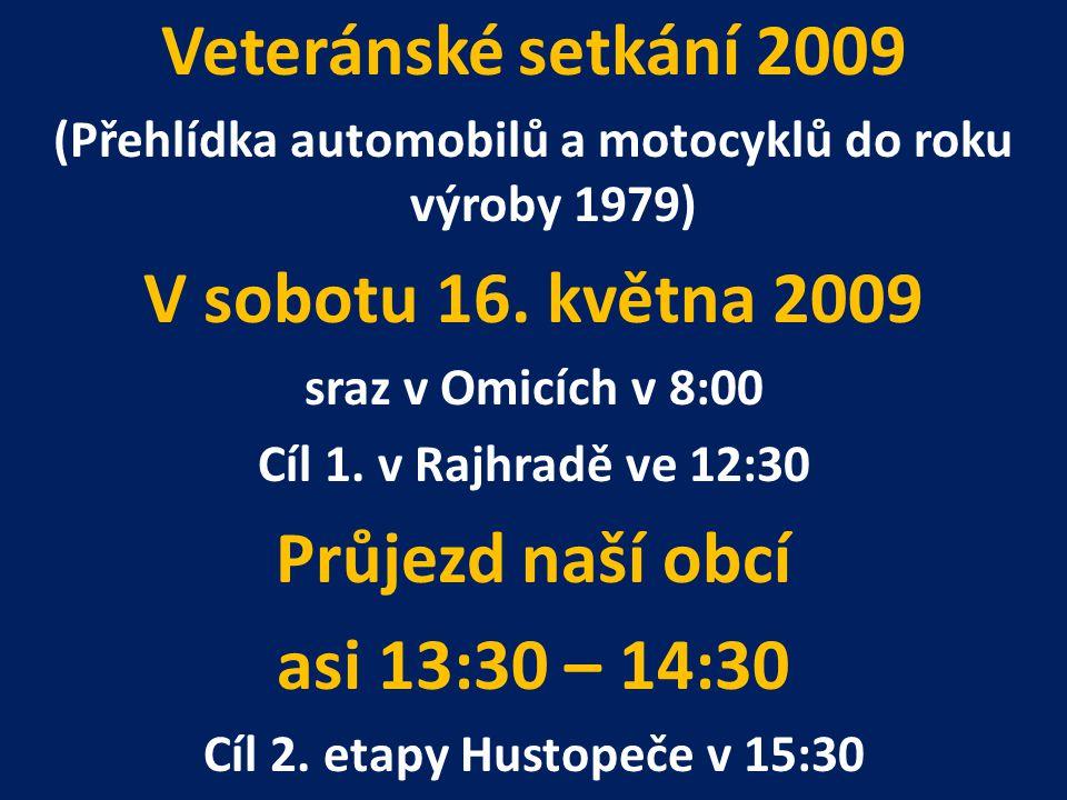 Veteránské setkání 2009 (Přehlídka automobilů a motocyklů do roku výroby 1979) V sobotu 16. května 2009 sraz v Omicích v 8:00 Cíl 1. v Rajhradě ve 12: