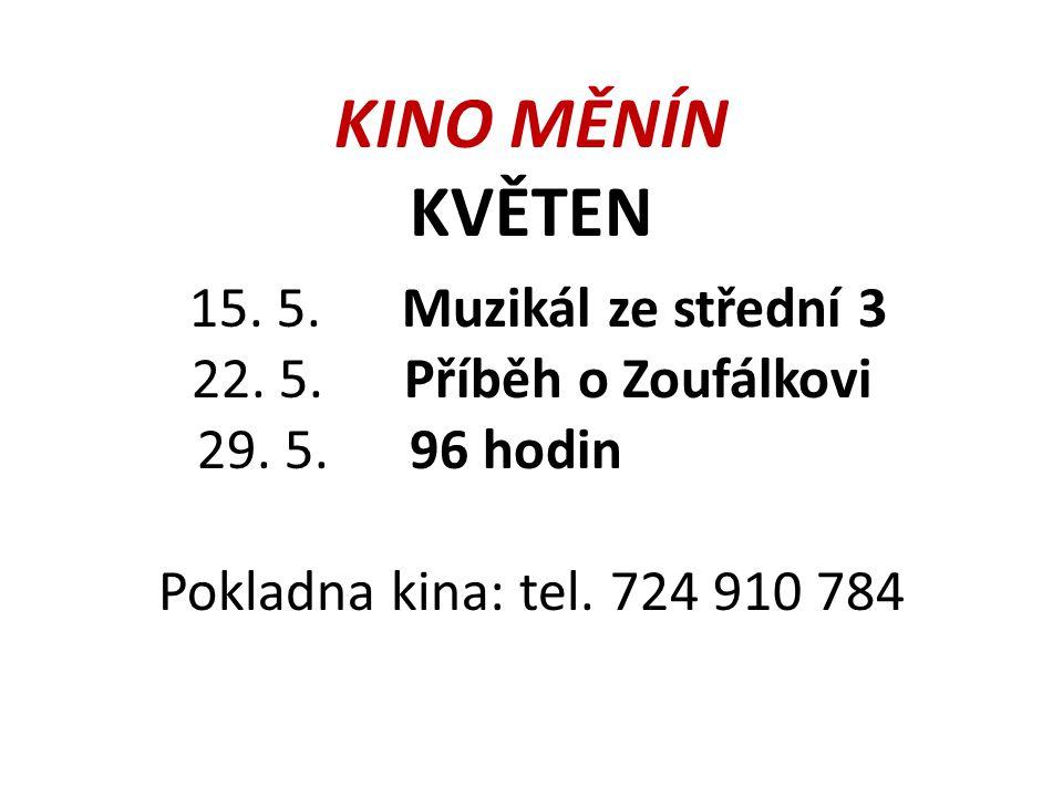 KINO MĚNÍN KVĚTEN 15. 5. Muzikál ze střední 3 22. 5. Příběh o Zoufálkovi 29. 5. 96 hodin Pokladna kina: tel. 724 910 784