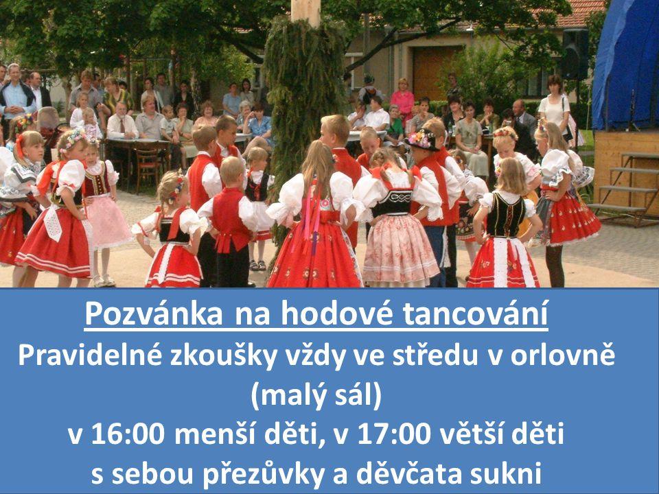 Pozvánka na hodové tancování Pravidelné zkoušky vždy ve středu v orlovně (malý sál) v 16:00 menší děti, v 17:00 větší děti s sebou přezůvky a děvčata