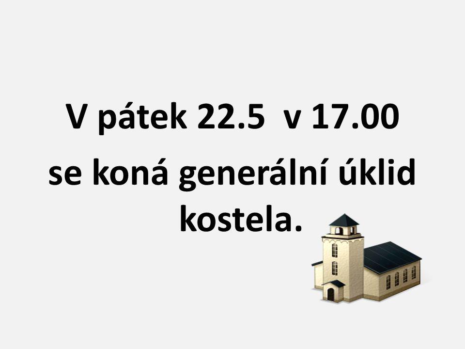 V pátek 22.5 v 17.00 se koná generální úklid kostela.