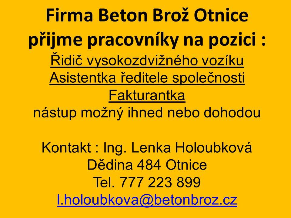 Firma Beton Brož Otnice přijme pracovníky na pozici : Řidič vysokozdvižného vozíku Asistentka ředitele společnosti Fakturantka nástup možný ihned nebo