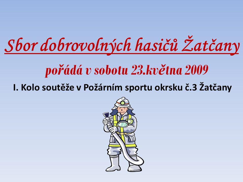 Sbor dobrovolných hasičů Žatčany po ř ádá v sobotu 23.kv ě tna 2009 I.