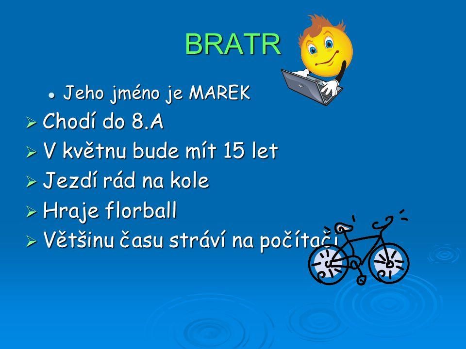 BRATR Jeho jméno je MAREK Jeho jméno je MAREK  Chodí do 8.A  V květnu bude mít 15 let  Jezdí rád na kole  Hraje florball  Většinu času stráví na