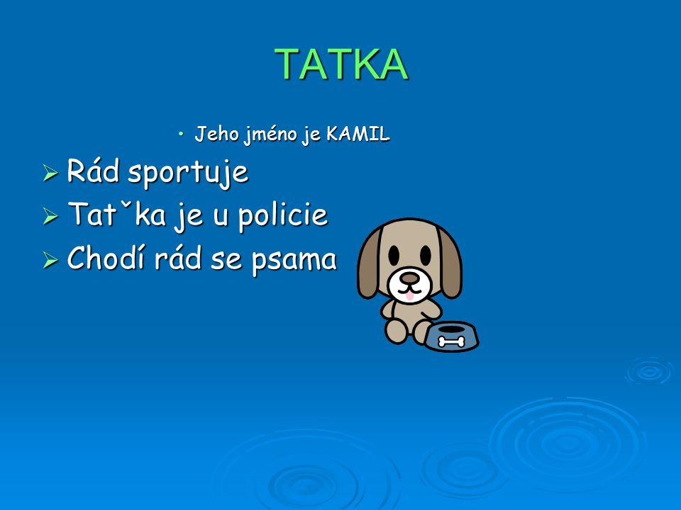 TATKA Jeho jméno je KAMILJeho jméno je KAMIL  Rád sportuje  Tatˇka je u policie  Chodí rád se psama