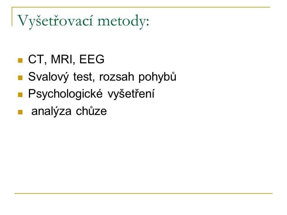 Vyšetřovací metody: CT, MRI, EEG Svalový test, rozsah pohybů Psychologické vyšetření analýza chůze