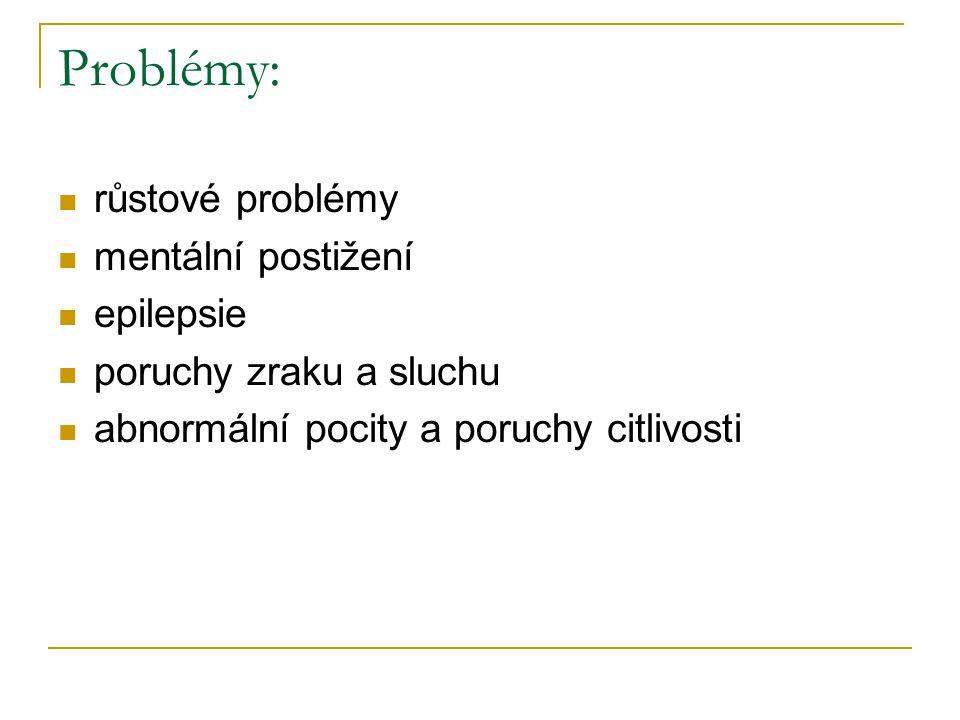 Problémy: růstové problémy mentální postižení epilepsie poruchy zraku a sluchu abnormální pocity a poruchy citlivosti