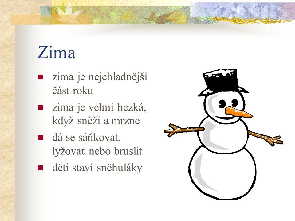 Zima zima je nejchladnější část roku zima je velmi hezká, když sněží a mrzne dá se sáňkovat, lyžovat nebo bruslit děti staví sněhuláky