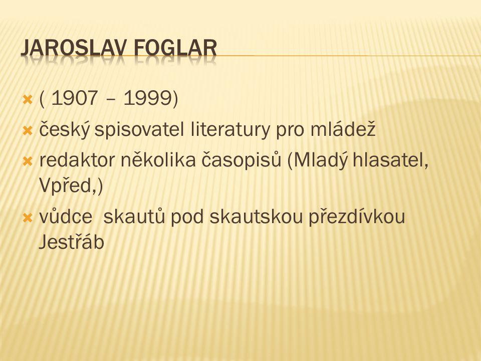  ( 1907 – 1999)  český spisovatel literatury pro mládež  redaktor několika časopisů (Mladý hlasatel, Vpřed,)  vůdce skautů pod skautskou přezdívkou Jestřáb