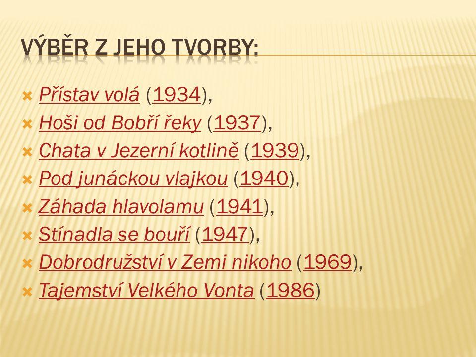  Přístav volá (1934), Přístav volá1934  Hoši od Bobří řeky (1937), Hoši od Bobří řeky1937  Chata v Jezerní kotlině (1939), Chata v Jezerní kotlině1939  Pod junáckou vlajkou (1940), Pod junáckou vlajkou1940  Záhada hlavolamu (1941), Záhada hlavolamu1941  Stínadla se bouří (1947), Stínadla se bouří1947  Dobrodružství v Zemi nikoho (1969), Dobrodružství v Zemi nikoho1969  Tajemství Velkého Vonta (1986) Tajemství Velkého Vonta1986