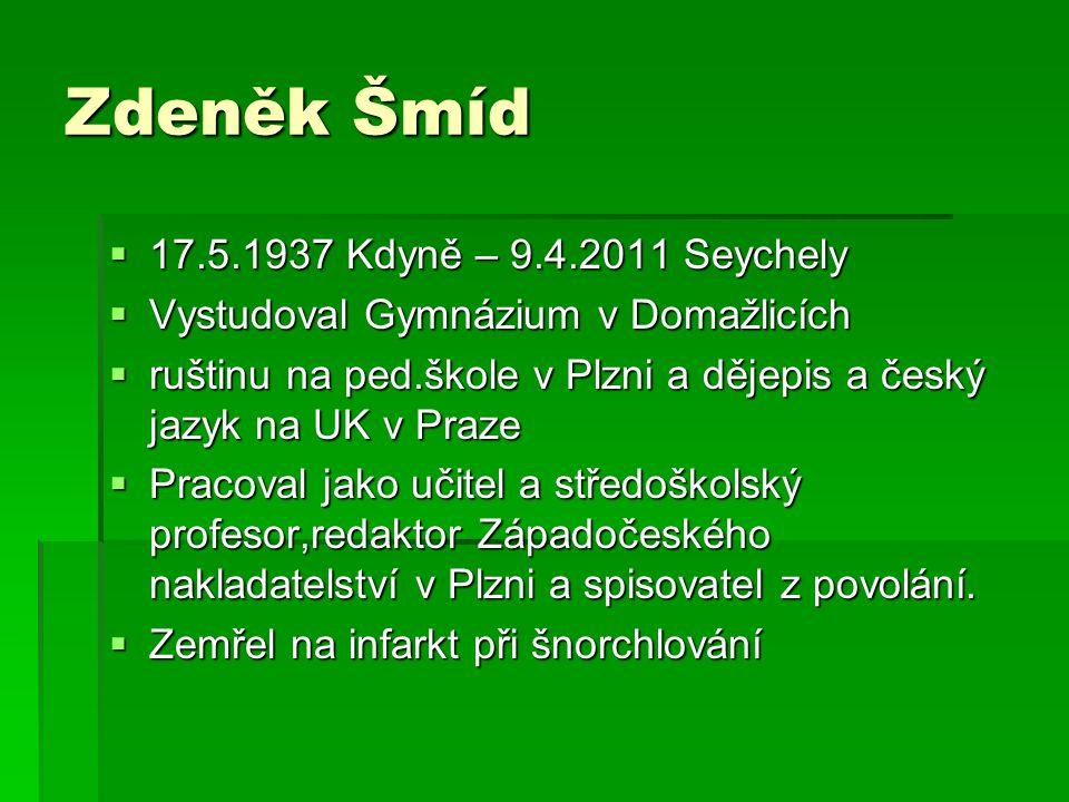 Zdeněk Šmíd  17.5.1937 Kdyně – 9.4.2011 Seychely  Vystudoval Gymnázium v Domažlicích  ruštinu na ped.škole v Plzni a dějepis a český jazyk na UK v