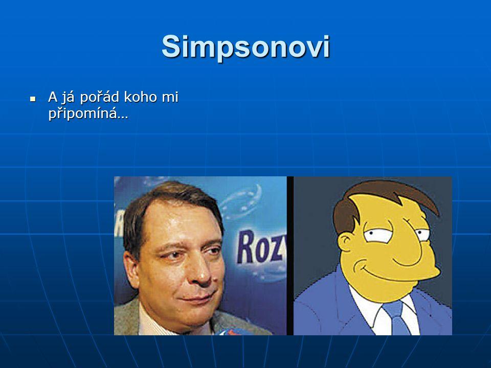 Simpsonovi A já pořád koho mi připomíná… A já pořád koho mi připomíná…