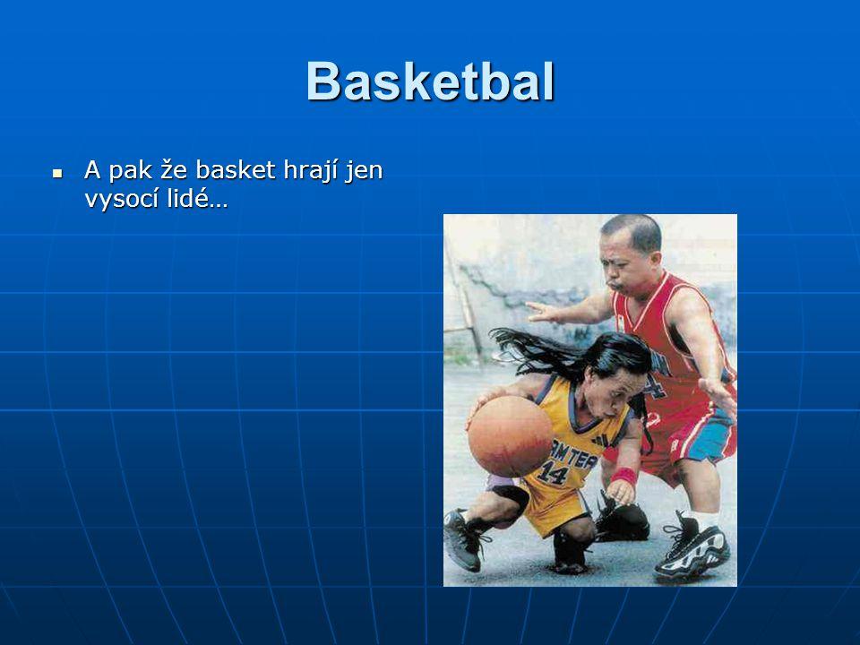 Basketbal A pak že basket hrají jen vysocí lidé… A pak že basket hrají jen vysocí lidé…