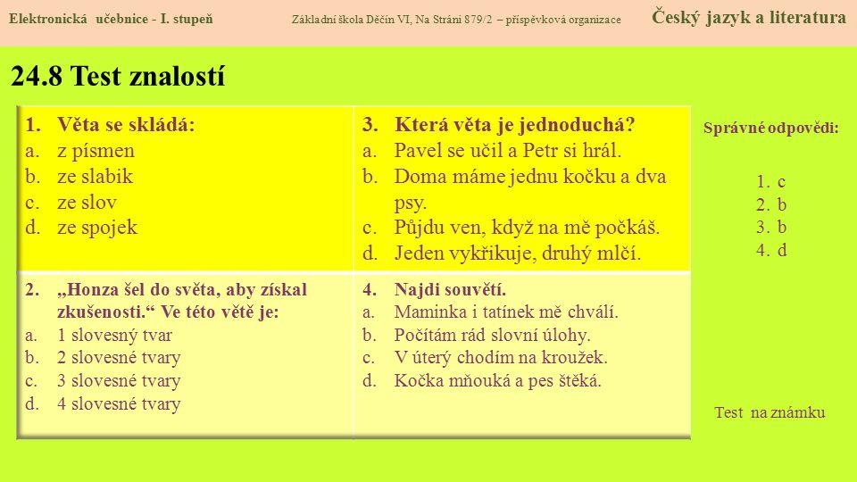 24.8 Test znalostí Správné odpovědi: 1.c 2.b 3.b 4.d Test na známku Elektronická učebnice - I. stupeň Základní škola Děčín VI, Na Stráni 879/2 – přísp