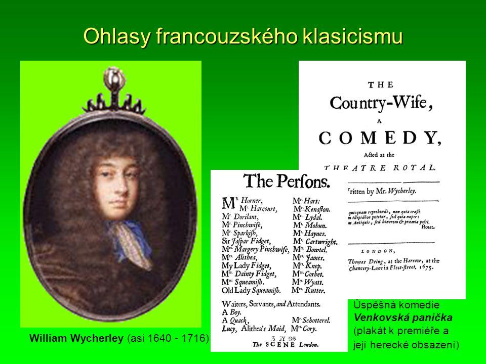 Ohlasy francouzského klasicismu William Wycherley (asi 1640 - 1716) Úspěšná komedie Venkovská panička (plakát k premiéře a její herecké obsazení)