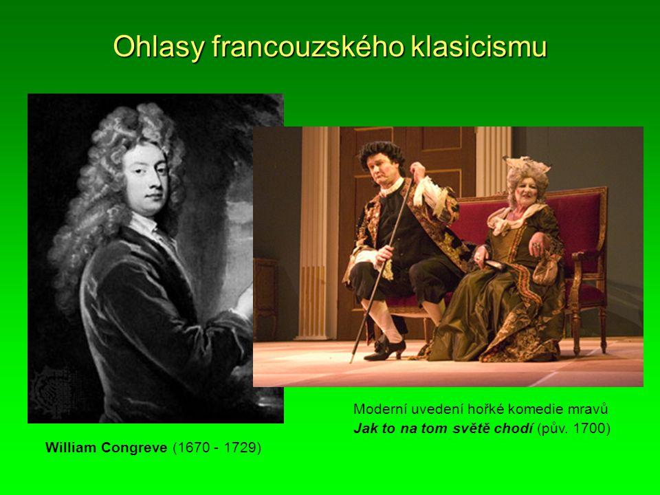 Ohlasy francouzského klasicismu William Congreve (1670 - 1729) Moderní uvedení hořké komedie mravů Jak to na tom světě chodí (pův. 1700)