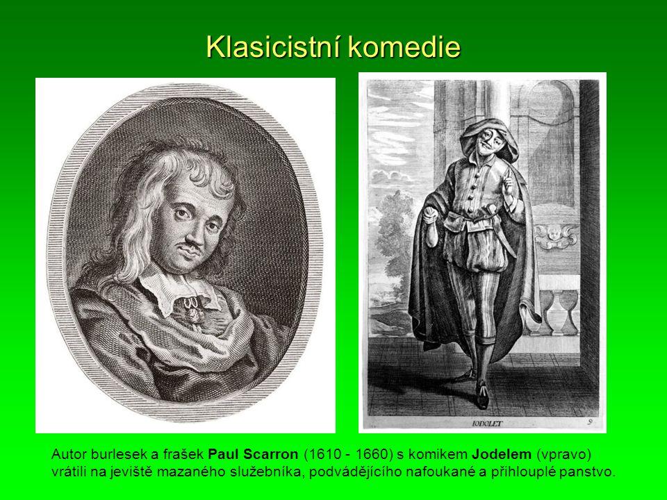 Klasicistní komedie Autor burlesek a frašek Paul Scarron (1610 - 1660) s komikem Jodelem (vpravo) vrátili na jeviště mazaného služebníka, podvádějícíh