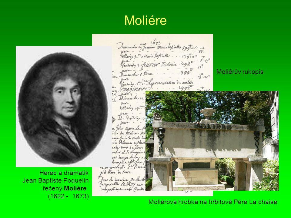 Moliére Herec a dramatik Jean Baptiste Poquelin řečený Molière (1622 - 1673) Molièrova hrobka na hřbitově Pére La chaise Moliérův rukopis