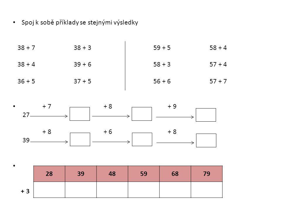 Spoj k sobě příklady se stejnými výsledky 38 + 7 38 + 359 + 558 + 4 38 + 4 39 + 658 + 357 + 4 36 + 5 37 + 556 + 657 + 7 + 7 + 8 + 9 27 + 8 + 6 + 8 39 + 3 283948596879