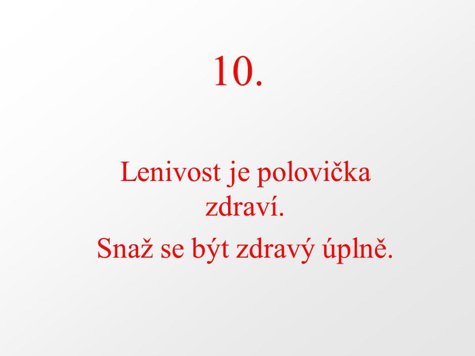 10. Lenivost je polovička zdraví. Snaž se být zdravý úplně.
