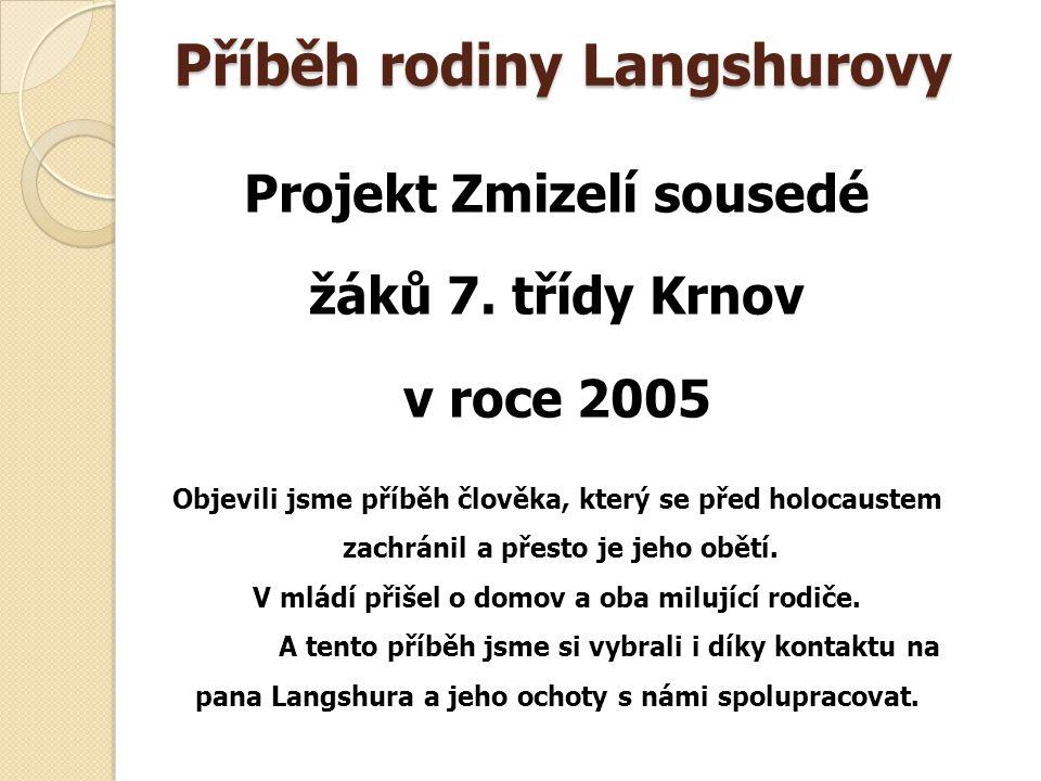 Projekt Zmizelí sousedé žáků 7. třídy Krnov v roce 2005 Objevili jsme příběh člověka, který se před holocaustem zachránil a přesto je jeho obětí. V ml