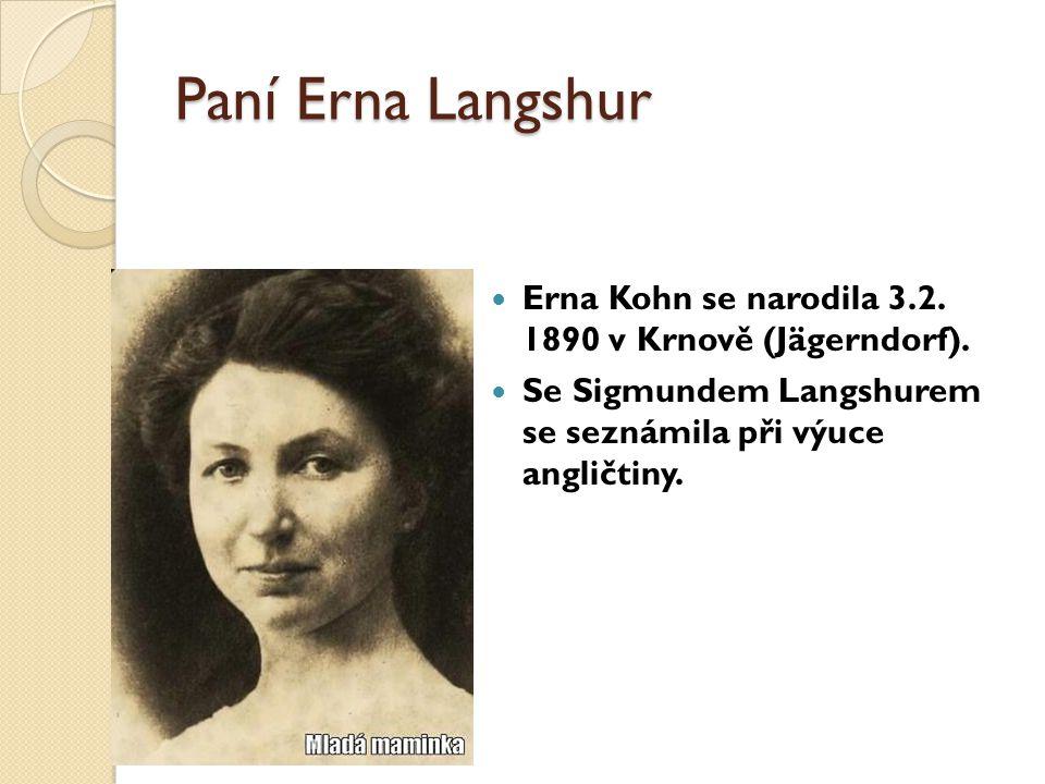 Paní Erna Langshur Erna Kohn se narodila 3.2. 1890 v Krnově (Jägerndorf). Se Sigmundem Langshurem se seznámila při výuce angličtiny.