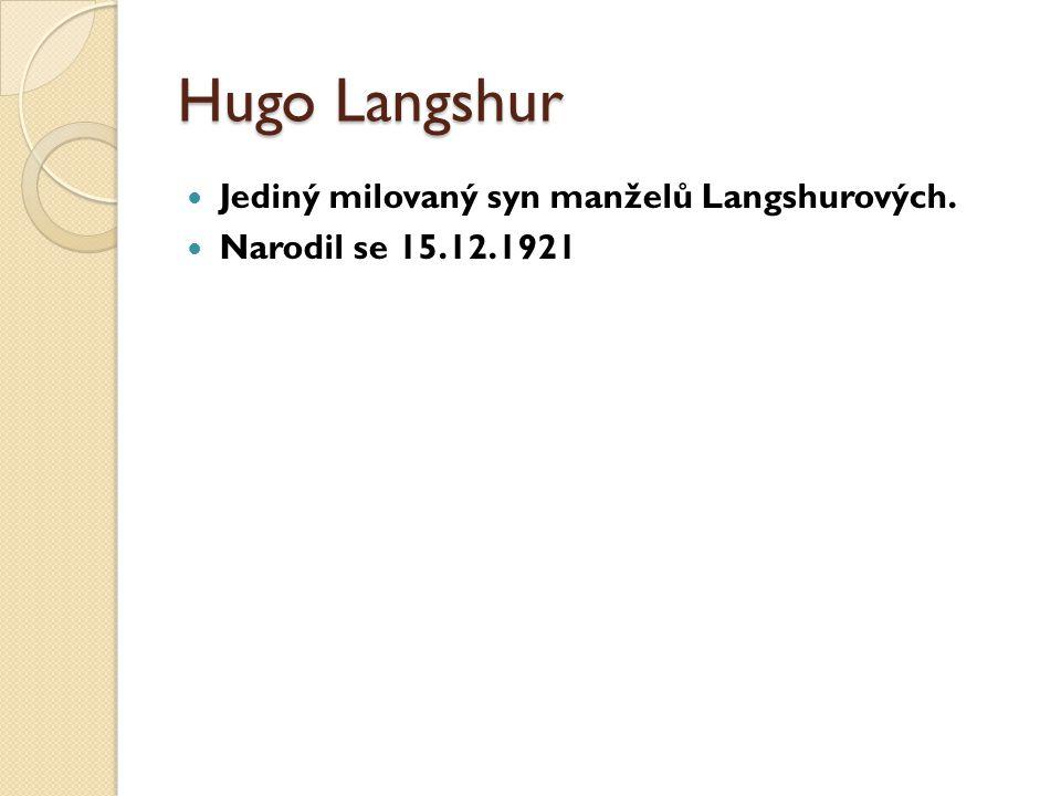 Hugo Langshur Jediný milovaný syn manželů Langshurových. Narodil se 15.12.1921