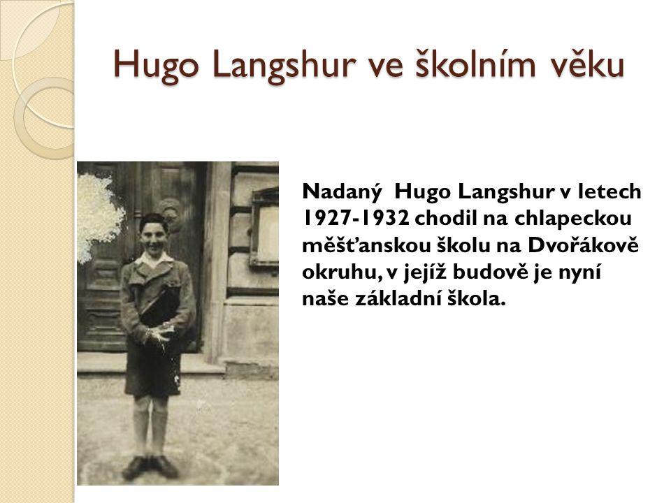 Hugo Langshur ve školním věku Nadaný Hugo Langshur v letech 1927-1932 chodil na chlapeckou měšťanskou školu na Dvořákově okruhu, v jejíž budově je nyn