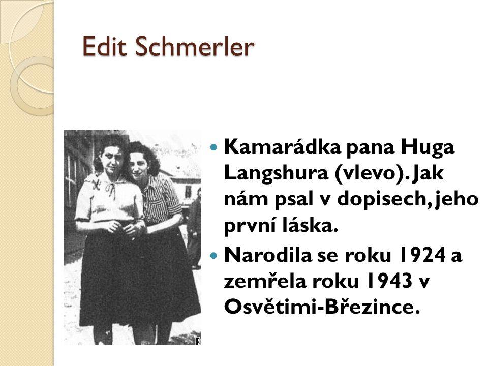 Edit Schmerler Kamarádka pana Huga Langshura (vlevo). Jak nám psal v dopisech, jeho první láska. Narodila se roku 1924 a zemřela roku 1943 v Osvětimi-