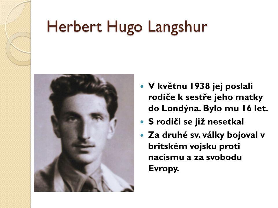 Herbert Hugo Langshur V květnu 1938 jej poslali rodiče k sestře jeho matky do Londýna. Bylo mu 16 let. S rodiči se již nesetkal Za druhé sv. války boj