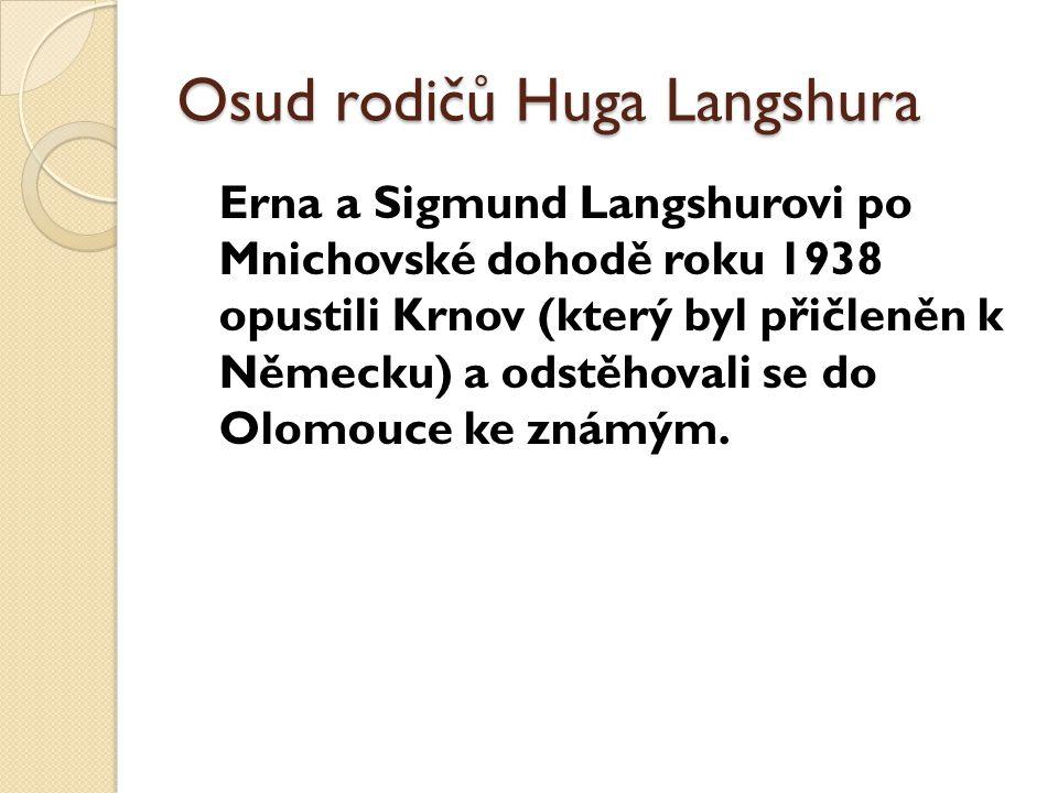 Osud rodičů Huga Langshura Erna a Sigmund Langshurovi po Mnichovské dohodě roku 1938 opustili Krnov (který byl přičleněn k Německu) a odstěhovali se d