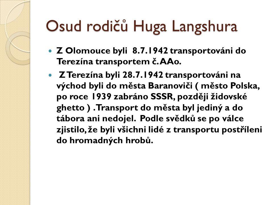 Z Olomouce byli 8.7.1942 transportováni do Terezína transportem č. AAo. Z Terezína byli 28.7.1942 transportováni na východ byli do města Baranoviči (