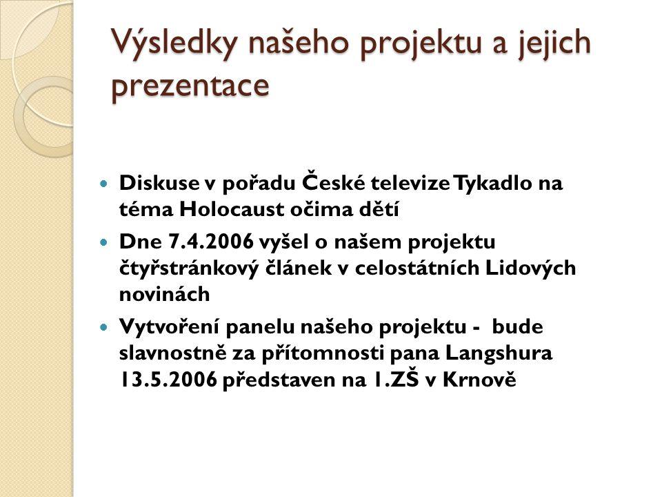 Výsledky našeho projektu a jejich prezentace Diskuse v pořadu České televize Tykadlo na téma Holocaust očima dětí Dne 7.4.2006 vyšel o našem projektu
