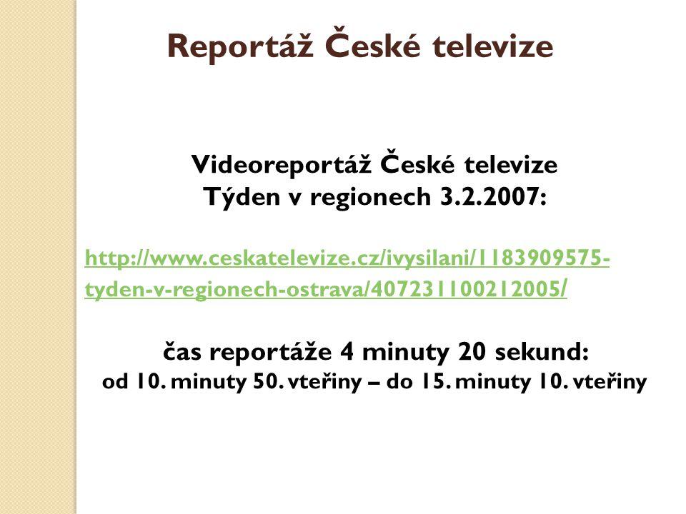 Reportáž České televize Videoreportáž České televize Týden v regionech 3.2.2007: http://www.ceskatelevize.cz/ivysilani/1183909575- tyden-v-regionech-o