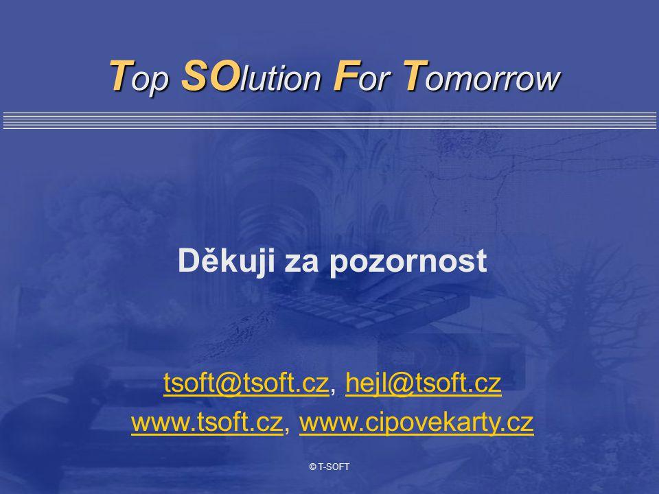 T op SO lution F or T omorrow Děkuji za pozornost tsoft@tsoft.cztsoft@tsoft.cz, hejl@tsoft.czhejl@tsoft.cz www.tsoft.czwww.tsoft.cz, www.cipovekarty.czwww.cipovekarty.cz