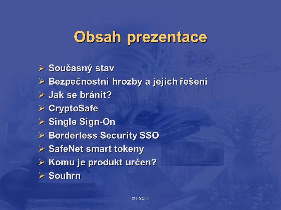 © T-SOFT Obsah prezentace  Současný stav  Bezpečnostní hrozby a jejich řešení  Jak se bránit?  CryptoSafe  Single Sign-On  Borderless Security S