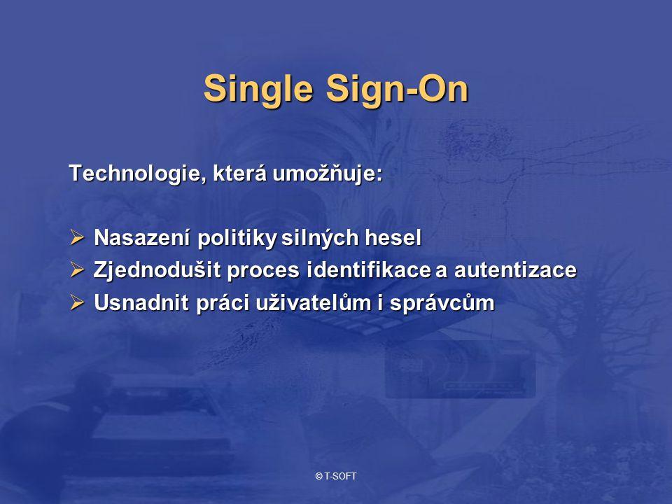 © T-SOFT Single Sign-On Technologie, která umožňuje:  Nasazení politiky silných hesel  Zjednodušit proces identifikace a autentizace  Usnadnit práci uživatelům i správcům