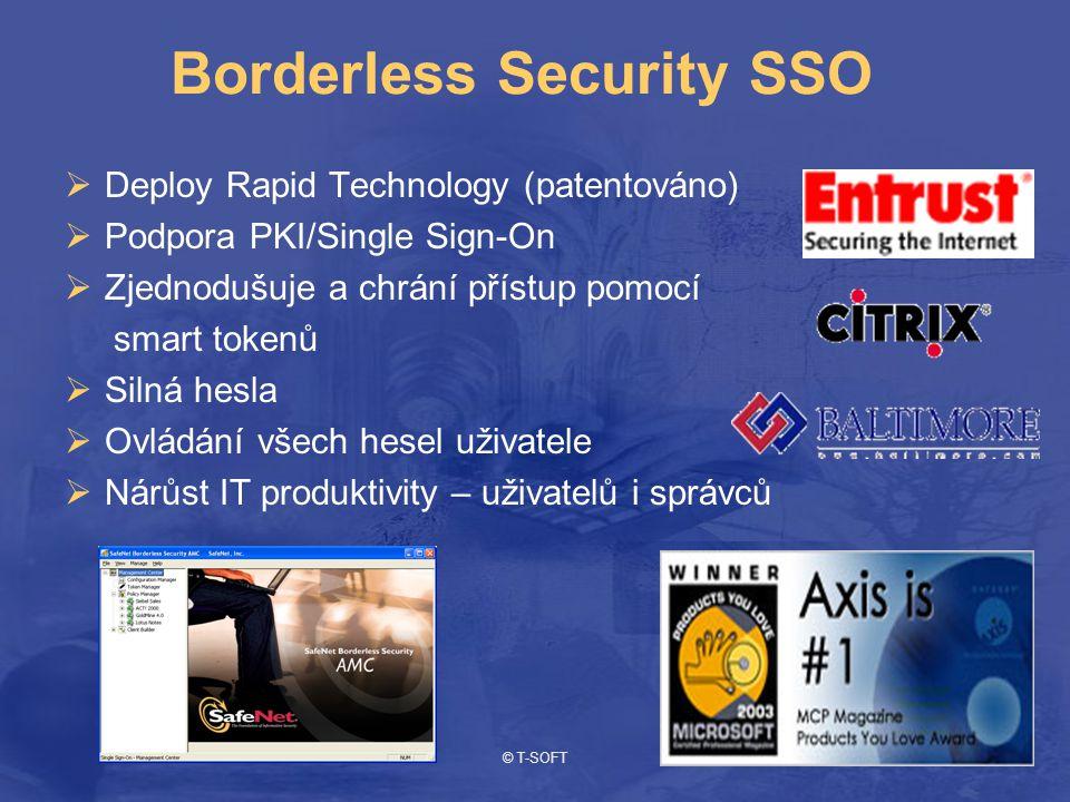 © T-SOFT Borderless Security SSO  Deploy Rapid Technology (patentováno)  Podpora PKI/Single Sign-On  Zjednodušuje a chrání přístup pomocí smart tokenů  Silná hesla  Ovládání všech hesel uživatele  Nárůst IT produktivity – uživatelů i správců
