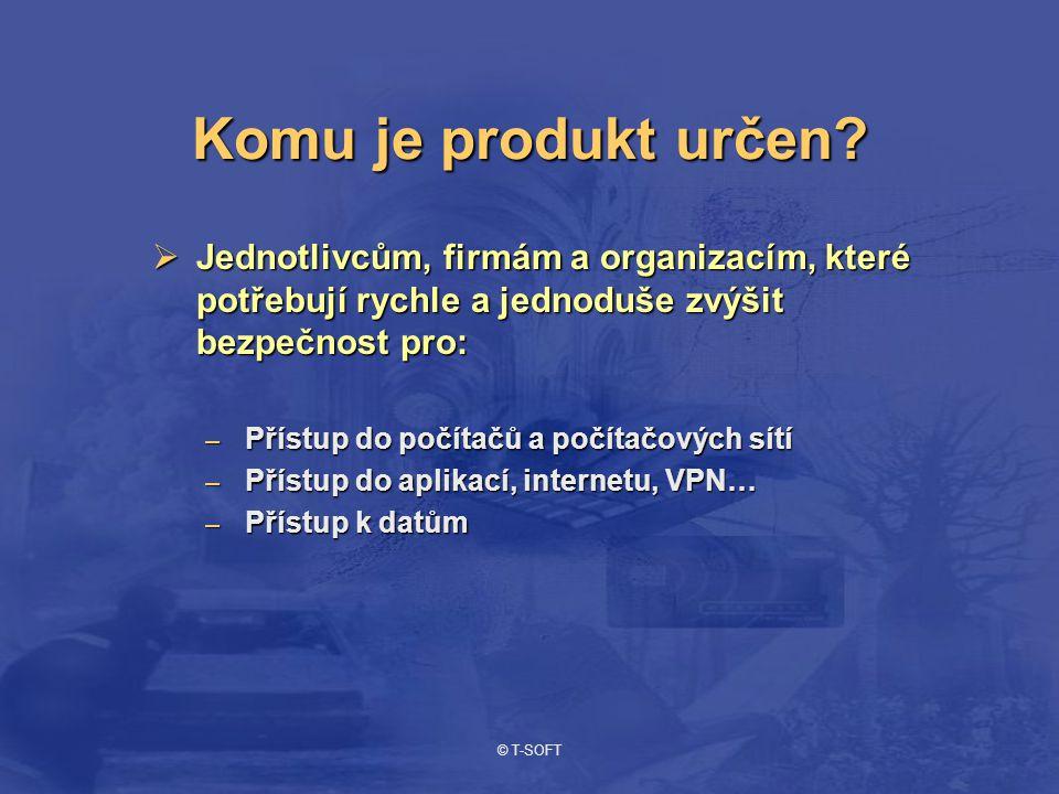 © T-SOFT Komu je produkt určen?  Jednotlivcům, firmám a organizacím, které potřebují rychle a jednoduše zvýšit bezpečnost pro: – Přístup do počítačů