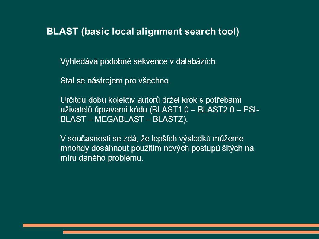 BLAST (basic local alignment search tool) Vyhledává podobné sekvence v databázích.