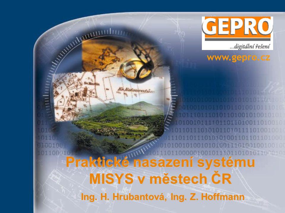 Praktické nasazení systému MISYS v městech ČR Ing. H. Hrubantová, Ing. Z. Hoffmann www.gepro.cz