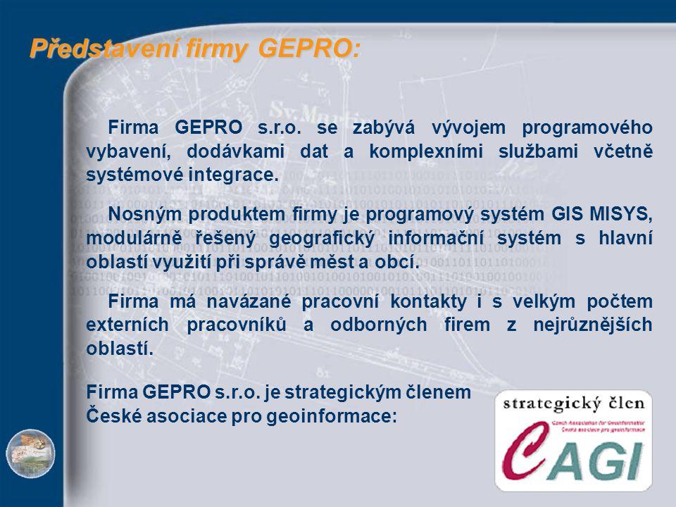 Představení firmy GEPRO Představení firmy GEPRO: Firma GEPRO s.r.o. se zabývá vývojem programového vybavení, dodávkami dat a komplexními službami včet
