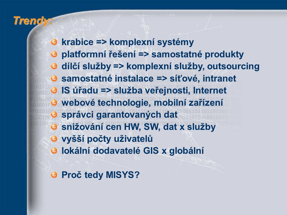 krabice => komplexní systémy platformní řešení => samostatné produkty dílčí služby => komplexní služby, outsourcing samostatné instalace => síťové, in