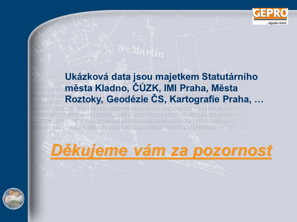Děkujeme vám za pozornost Ukázková data jsou majetkem Statutárního města Kladno, ČÚZK, IMI Praha, Města Roztoky, Geodézie ČS, Kartografie Praha, …