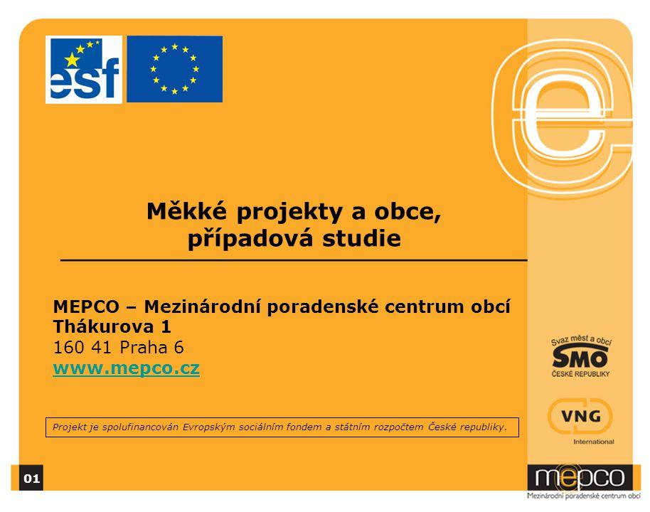 Měkké projekty a obce, případová studie 01 MEPCO – Mezinárodní poradenské centrum obcí Thákurova 1 160 41 Praha 6 www.mepco.cz Projekt je spolufinanco