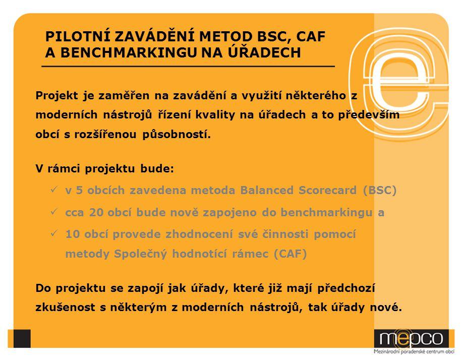 PILOTNÍ ZAVÁDĚNÍ METOD BSC, CAF A BENCHMARKINGU NA ÚŘADECH Projekt je zaměřen na zavádění a využití některého z moderních nástrojů řízení kvality na ú